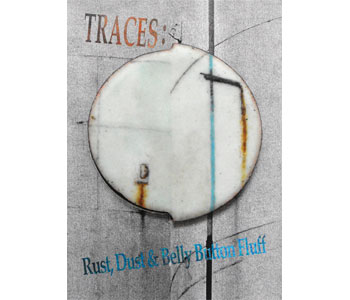 TRACES: Rust, Dust & Belly Button Fluff