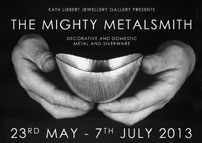 The Mighty Metalsmith 23rd May - 7th July 2013